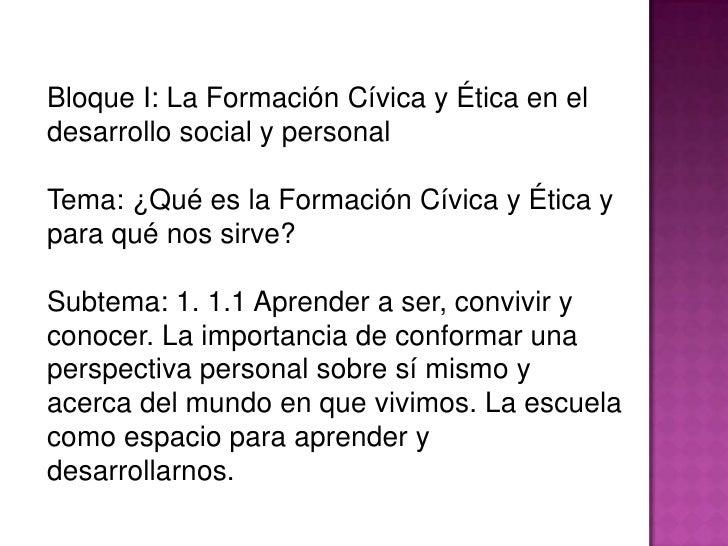 Bloque I: La Formación Cívica y Ética en el desarrollo social y personal<br />Tema:¿Qué es la Formación Cívica y Ética y p...