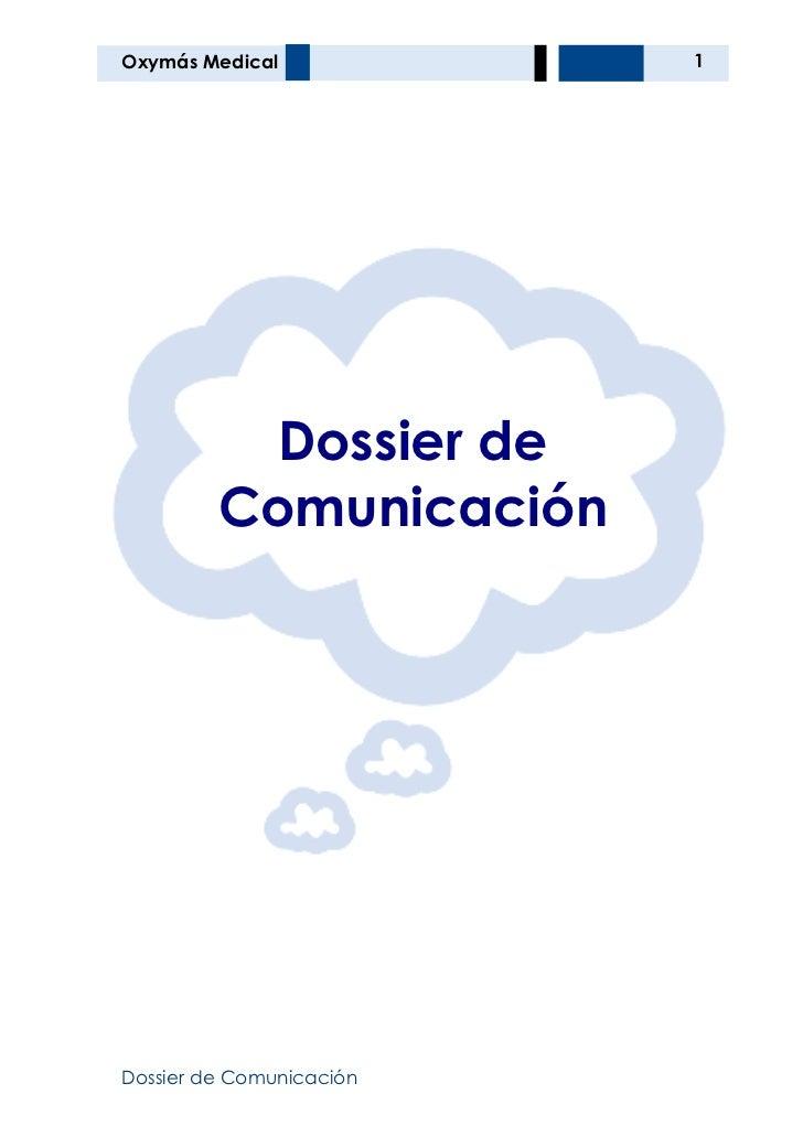 Oxymás Medical            1           Dossier de         ComunicaciónDossier de Comunicación