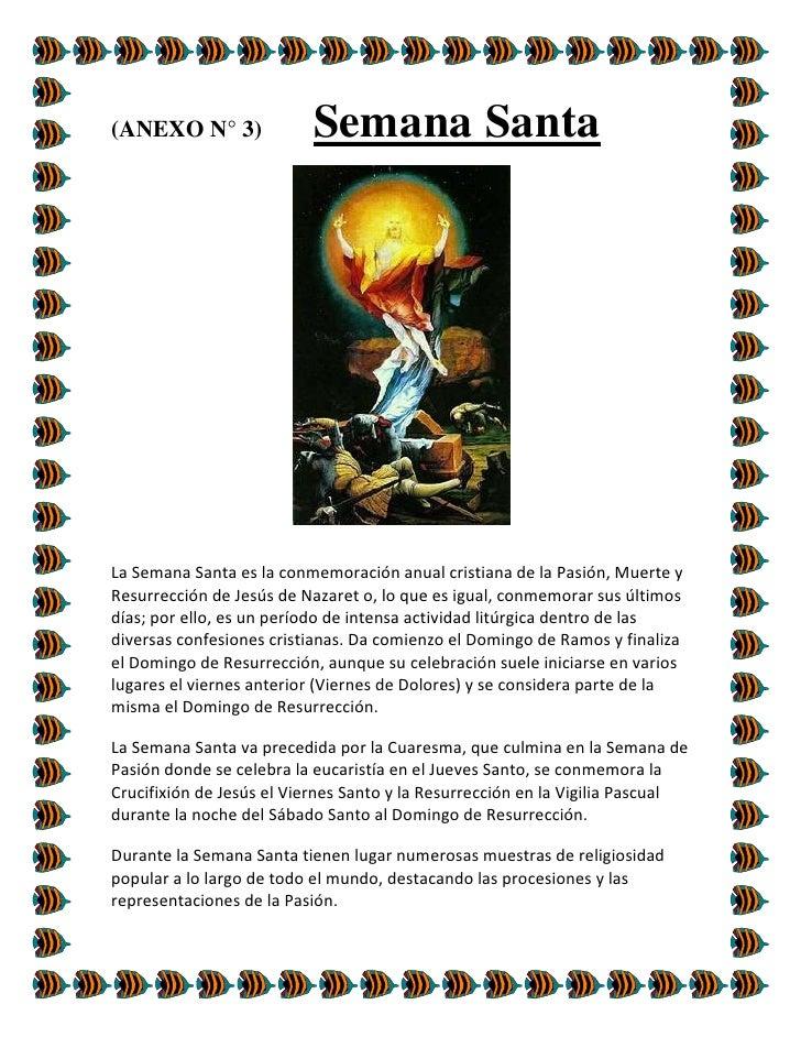 (ANEXO N° 3)      Semana Santa<br />   <br />La Semana Santa es la conmemoración anual cristiana de la Pasión, Muerte y Re...