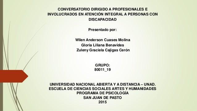 CONVERSATORIO DIRIGIDO A PROFESIONALES E INVOLUCRADOS EN ATENCIÓN INTEGRAL A PERSONAS CON DISCAPACIDAD Presentado por: Wil...