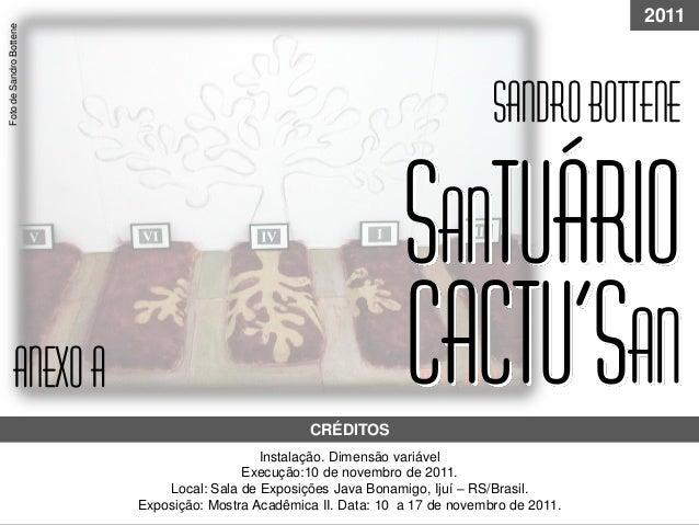 cactu'san Instalação. Dimensão variável Execução:10 de novembro de 2011. Local: Sala de Exposições Java Bonamigo, Ijuí – R...