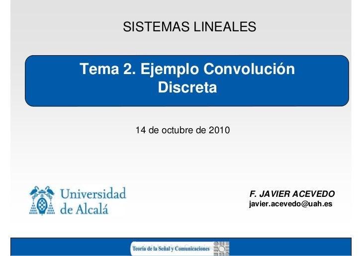 SISTEMAS LINEALESTema 2. Ejemplo Convolución          Discreta      14 de octubre de 2010                              F. ...
