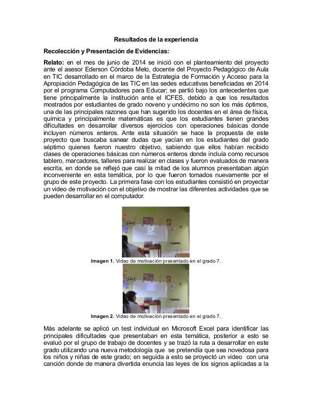 Resultados de la experiencia  Recolección y Presentación de Evidencias:  Relato: en el mes de junio de 2014 se inició con ...