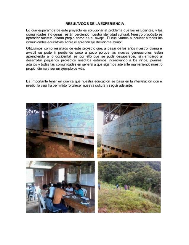 RESULTADOS DE LA EXPERIENCIA  Lo que esperamos de este proyecto es solucionar el problema que los estudiantes, y las  comu...