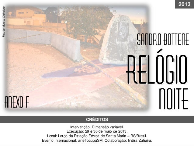 Intervenção. Dimensão variável. Execução: 29 e 30 de maio de 2013. Local: Largo da Estação Férrea de Santa Maria – RS/Bras...
