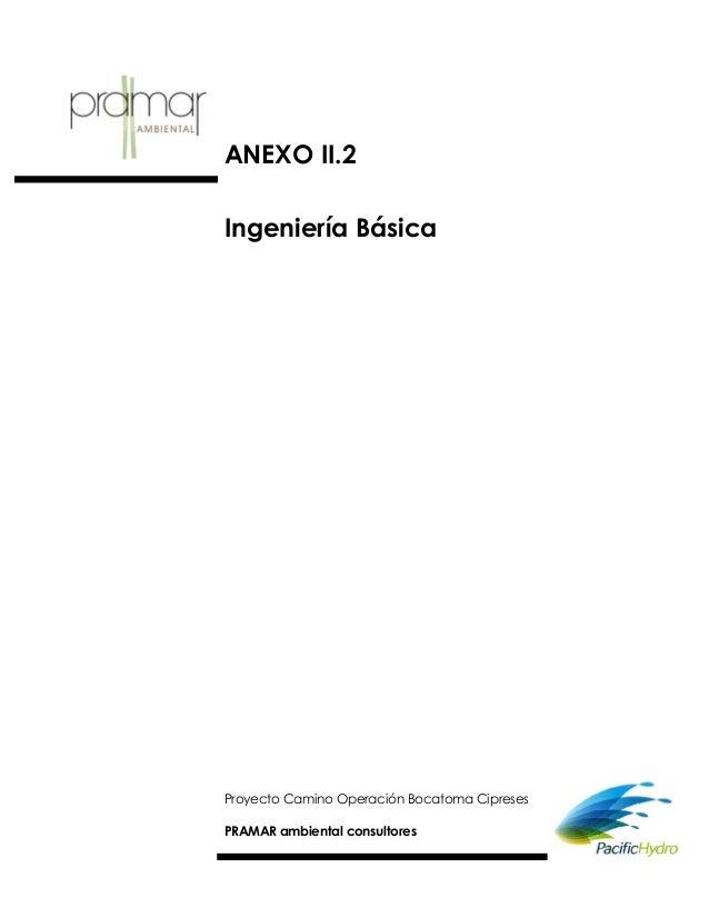 ANEXO II.2Ingeniería BásicaProyecto Camino Operación Bocatoma CipresesPRAMAR ambiental consultores