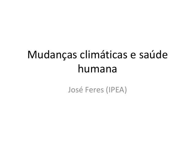Parte IX - Mudanças climáticas e saúde humana - José Feres