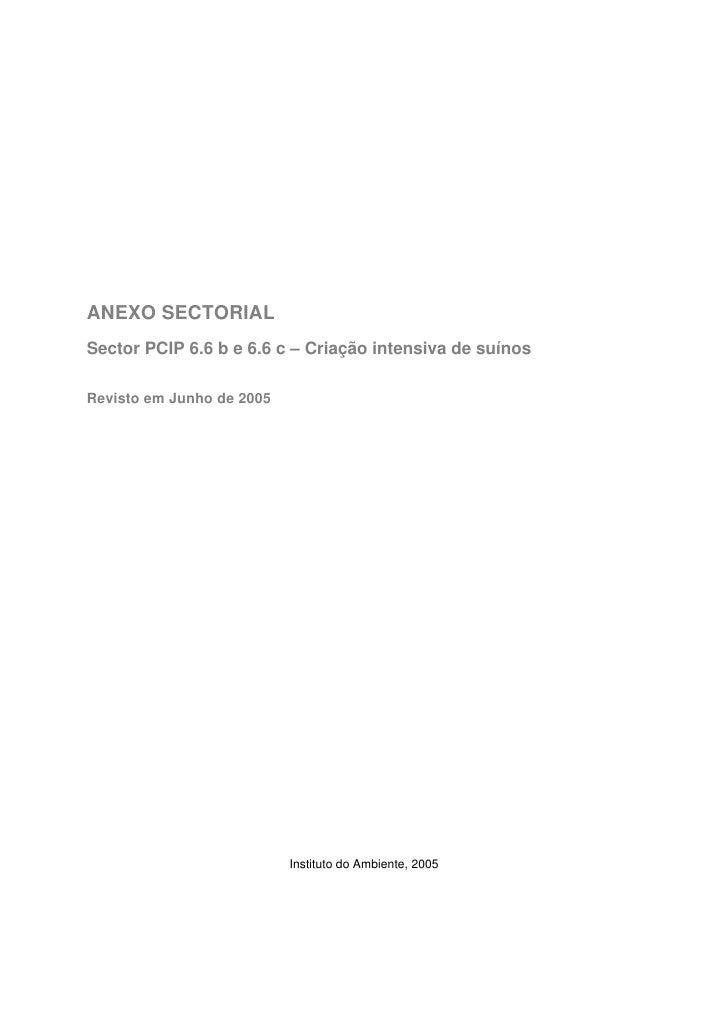 ANEXO SECTORIAL Sector PCIP 6.6 b e 6.6 c – Criação intensiva de suínos  Revisto em Junho de 2005                         ...