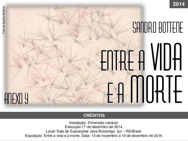 Instalação. Dimensão variável. Execução:17 de dezembro de 2014. Local: Sala de Exposições Java Bonamigo, Ijuí – RS/Brasil....