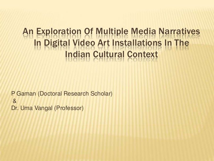 An Exploration Of Multiple Media Narratives      In Digital Video Art Installations In The              Indian Cultural Co...