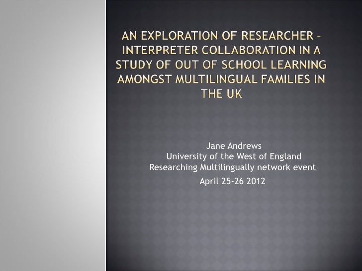 Jane Andrews    University of the West of EnglandResearching Multilingually network event            April 25-26 2012