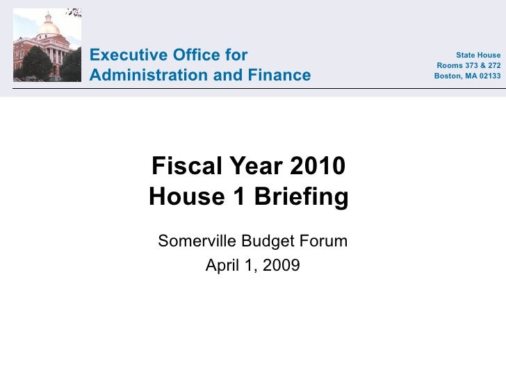 Fiscal Year 2010 House 1 Briefing Somerville Budget Forum April 1, 2009