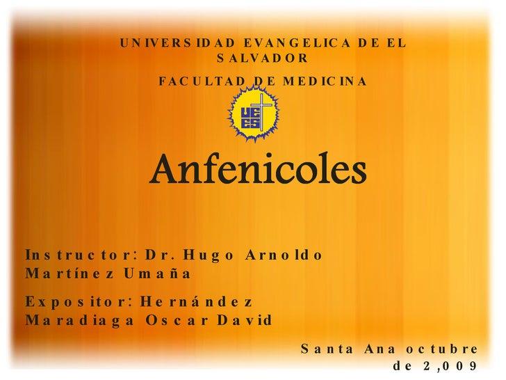 UNIVERSIDAD EVANGELICA DE EL SALVADOR FACULTAD DE MEDICINA Instructor: Dr. Hugo Arnoldo Martínez Umaña Expositor: Hernánde...