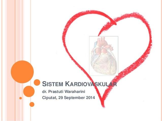 SISTEM KARDIOVASKULAR  dr. Prastuti Waraharini  Ciputat, 29 September 2014