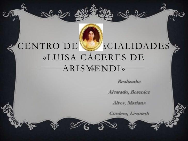 CENTRO DE ESPECIALIDADES    «LUISA CÁCERES DE       ARISMENDI»                 Realizado:              Alvarado, Berenice ...