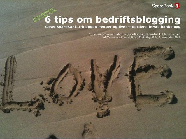 6 tips om bedriftsblogging Case: SpareBank 1-bloggen Penger og livet – Nordens første bankblogg Christian Brosstad, inform...