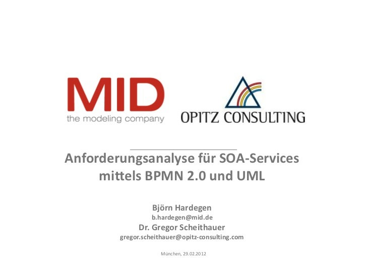 Anforderungsanalyse für SOA-Services     mittels BPMN 2.0 und UML                  Björn Hardegen                 b.hardeg...