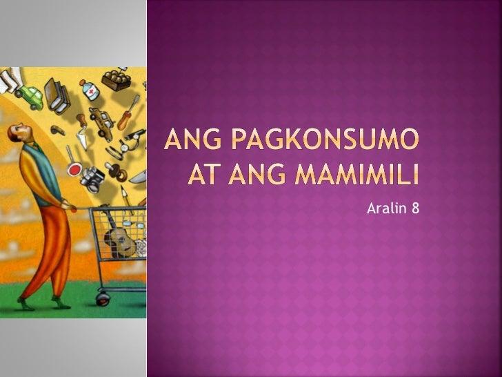 Ang Pagkonsumo At Ang Mamimili