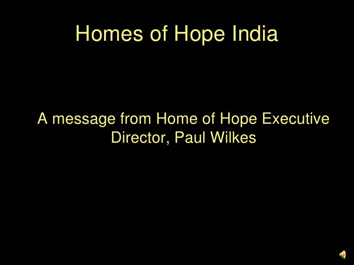 Homes of Hope India<br />A message from Home of Hope Executive Director, Paul Wilkes<br />