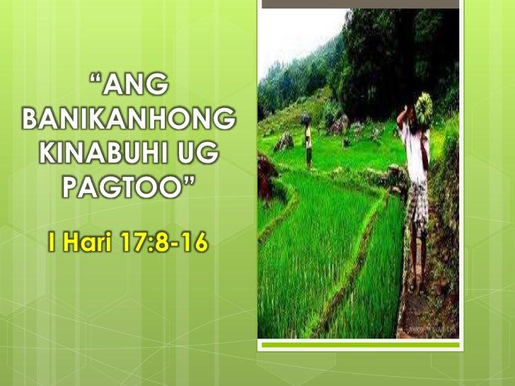 """""""ANGBANIKANHONG KINABUHI UG   PAGTOO"""" I Hari 17:8-16"""