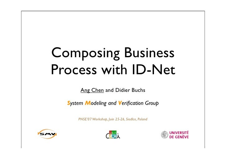 Composing Business Process with ID-Net        Ang Chen and Didier Buchs    System Modeling and Verification Group        PN...