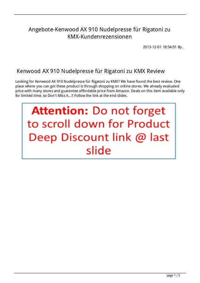 Angebote-Kenwood AX 910 Nudelpresse für Rigatoni zu KMX-Kundenrezensionen 2013-12-01 18:54:01 By .  Kenwood AX 910 Nudelpr...
