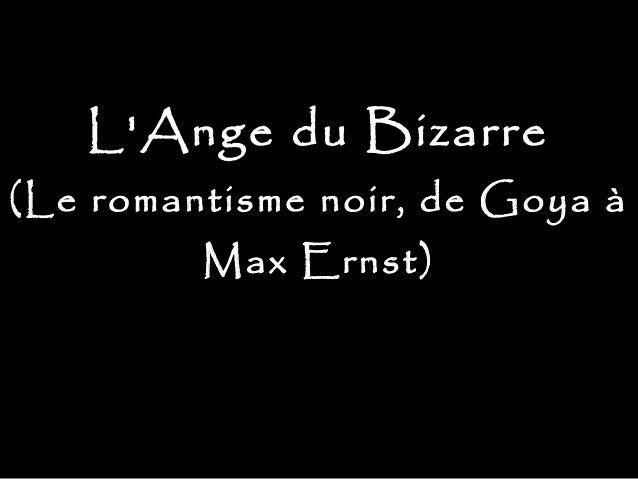 LAnge du Bizarre(Le romantisme noir, de Goya àMax Ernst)