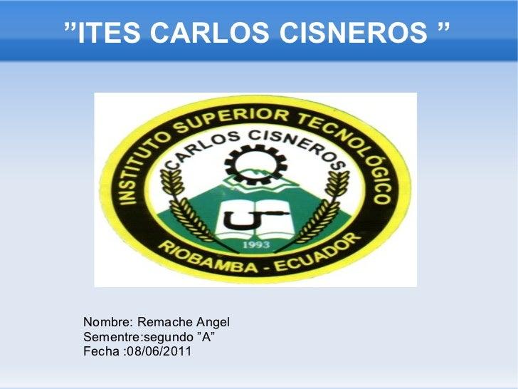 """""""ITES CARLOS CISNEROS """" Nombre: Remache Angel  Sementre:segundo """"A"""" Fecha :08/06/2011"""