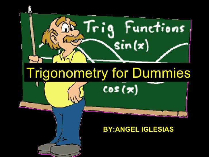 Trigonometry for Dummies BY:ANGEL IGLESIAS