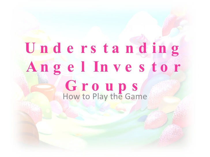Understanding Angel Investor Groups How to Play the Game