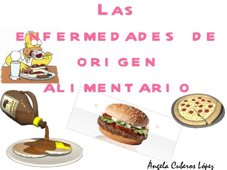 Las enfermedades de origen alimentario Ángela Cuberos López