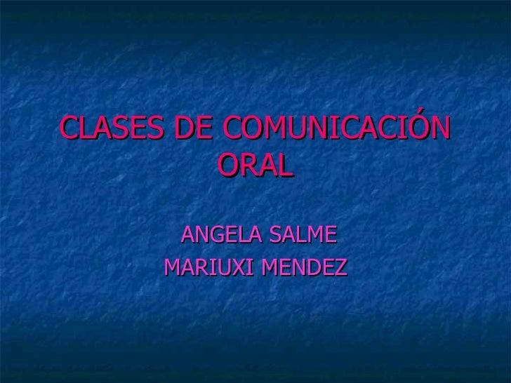 CLASES DE COMUNICACIÓN ORAL ANGELA SALME MARIUXI MENDEZ