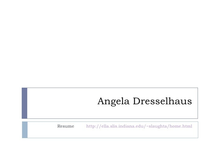 Angela Dresselhaus Resume  http://ella.slis.indiana.edu/~slaughta/home.html