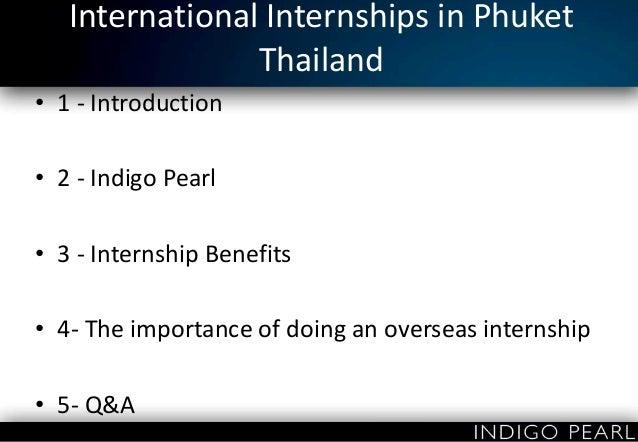International Internships in Phuket Thailand • 1 - Introduction • 2 - Indigo Pearl • 3 - Internship Benefits • 4- The impo...