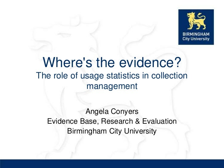 Wheres the evidence?The role of usage statistics in collection             management             Angela Conyers   Evidenc...
