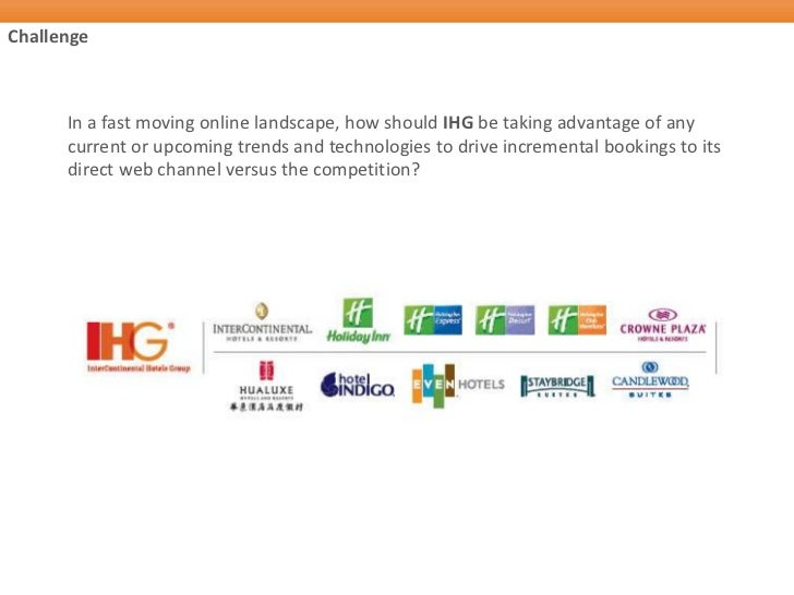 Challenge      In a fast moving online landscape, how should IHG be taking advantage of any      current or upcoming trend...