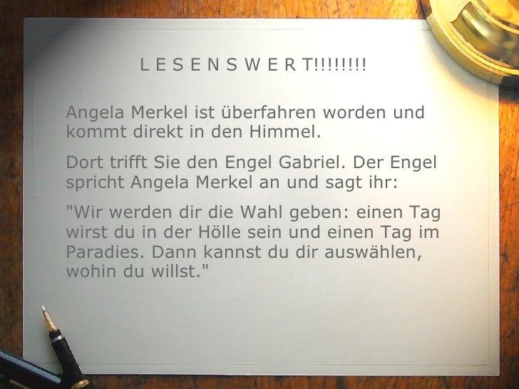 L E S E N S W E R T!!!!!!!! Angela Merkel ist überfahren worden und kommt direkt in den Himmel.  Dort trifft Sie den Engel...