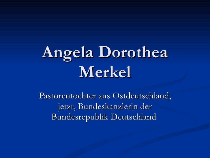 Angela Dorothea Merkel Pastorentochter aus Ostdeutschland, jetzt, Bundeskanzlerin der Bundesrepublik Deutschland