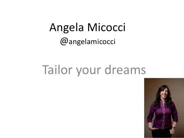 Angela Micocci @angelamicocci  Tailor your dreams  1
