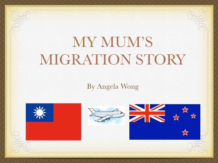 MY MUM'SMIGRATION STORY    By Angela Wong
