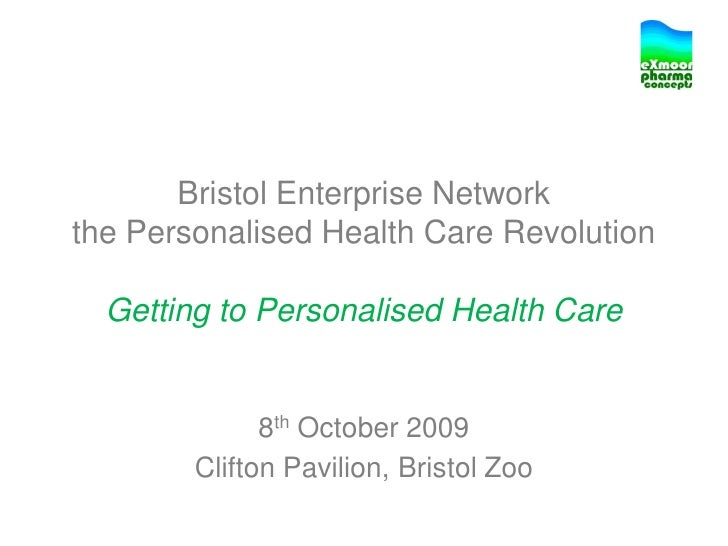 Bristol Enterprise Network the Personalised Health Care Revolution    Getting to Personalised Health Care                 ...