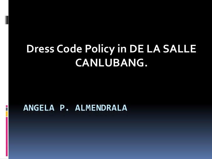Dress Code Policy in DE LA SALLE         CANLUBANG.ANGELA P. ALMENDRALA