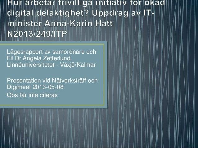 Lägesrapport av samordnare ochFil Dr Angela Zetterlund.Linnéuniversitetet - Växjö/KalmarPresentation vid Nätverksträff och...