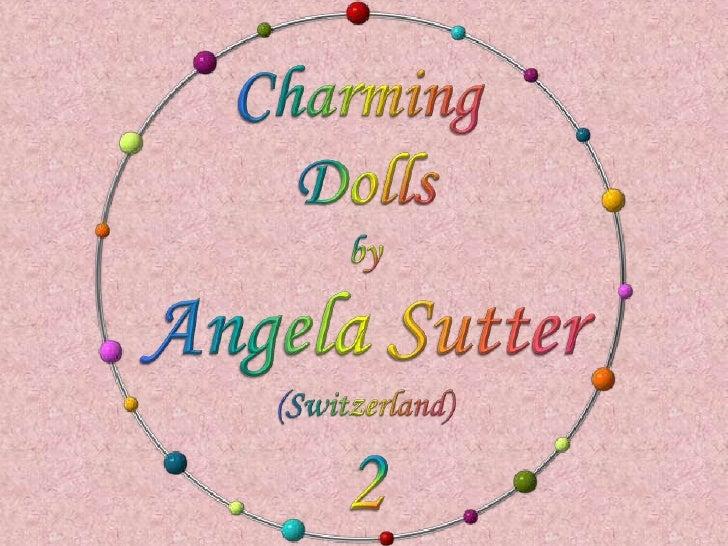 Charming <br />Dolls<br />by<br />Angela Sutter<br />(Switzerland)<br />2<br />