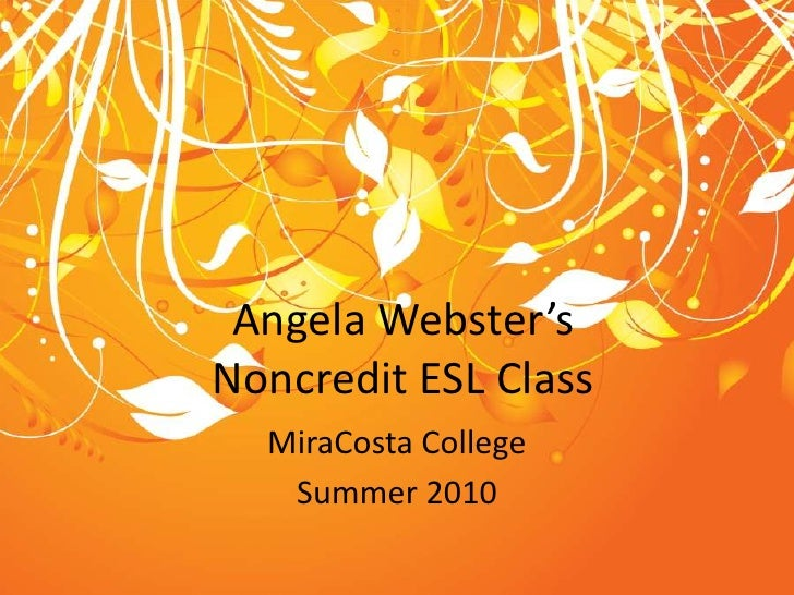 Angela Webster'sNoncredit ESL Class<br />MiraCosta College<br />Summer 2010<br />