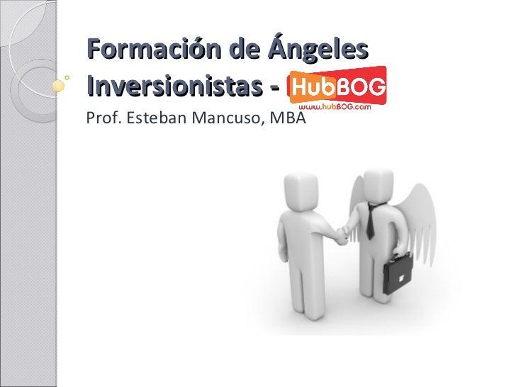 Formación de ÁngelesInversionistas -Prof. Esteban Mancuso, MBA