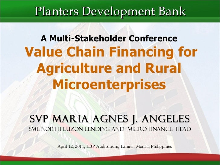 SVP Maria Agnes J. Angeles SME North Luzon Lending and  Micro Finance  Head A Multi-Stakeholder Conference  Value Chain Fi...
