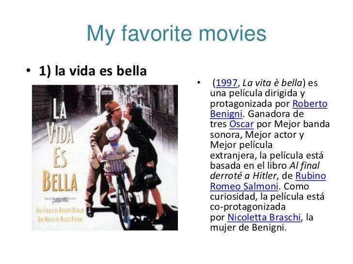My favorite movies• 1) la vida es bella                        •    (1997, La vita è bella) es                            ...