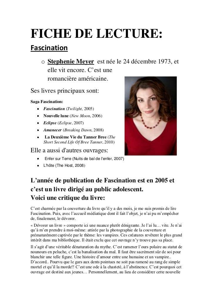 FICHE DE LECTURE: Fascination <br />3320415666115Stephenie Meyer  est née le 24décembre1973, et elle vit encore. C'est u...