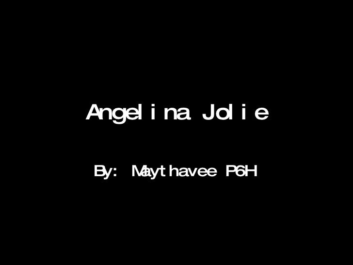 Angelina Jolie By: Maythavee P6H